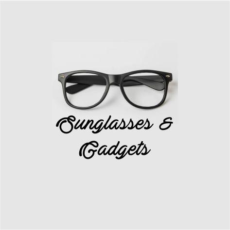 Sunglasses & Gadgets